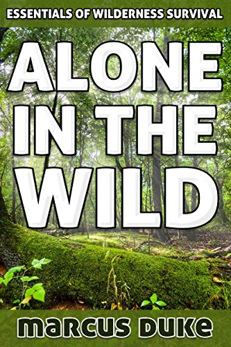 Alone in the Wild: The Essentials of Wilderness Survival by [Marcus Duke]