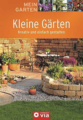 Kleine Gärten: Kreativ und einfach gestalten (Mein Garten)