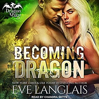 Becoming Dragon     Dragon Point Series, Book 1              By:                                                                                                                                 Eve Langlais                               Narrated by:                                                                                                                                 Chandra Skyye                      Length: 7 hrs and 21 mins     4 ratings     Overall 4.5