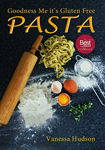 Goodness Me it's Gluten Free PASTA: 24 Shapes - 18 Flavours - 100 Recipes - Pasta Making Basics and Beyond. (English Edition)