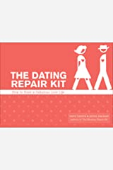 The Dating Repair Kit: How to Have a Fabulous Love Life Kindle Edition