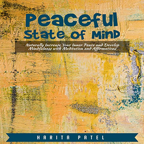 Peaceful State of Mind: Naturally Increase Your Inner Peace and Develop Mindfulness with Meditation and Affirmations audiobook cover art