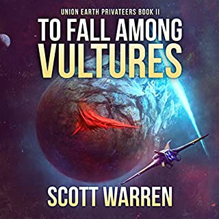 To Fall Among Vultures     Union Earth Privateers              By:                                                                                                                                 Scott Warren                               Narrated by:                                                                                                                                 Steven Barnett                      Length: 7 hrs and 35 mins     4 ratings     Overall 4.8
