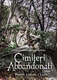 Cimiteri abbandonati. Piemonte, Lombardia e Liguria (Vol. 1)