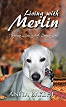 Living with Merlin: Coping with Grief, Living Life