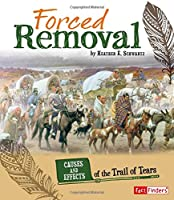 Forced Removal: Causes and Effects of the Trail of Tears (Cause and Effect: American Indian History)