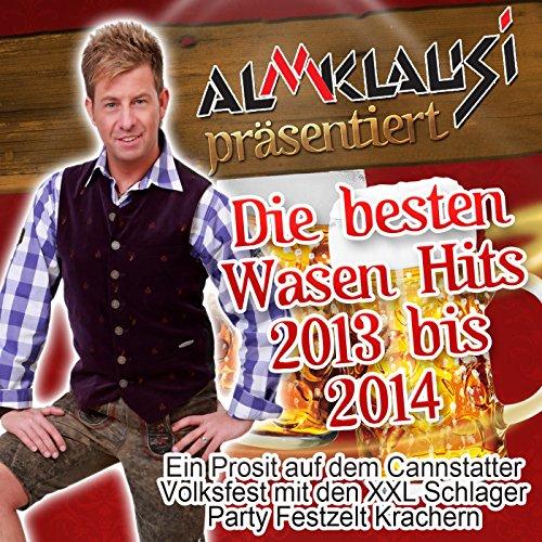 Almklausi präsentiert - Die besten Wasen Hits 2013 bis 2014 (Ein Prosit auf dem Cannstatter Volksfest mit den XXL Schlager Party Festzelt Krachern)
