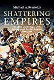 Shattering Empires: The Clash and Collapse of the Ottoman and Russian Empires, 1908–1918