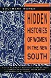 Hidden Histories of Women in the New South (Volume 1) (Southern Women)