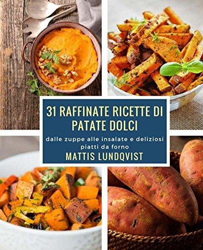 31 raffinate ricette di patate dolci: dalle zuppe alle insalate e deliziosi piatti da forno