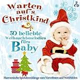 Warten auf's Christkind; 50 beliebte Weihnachtsmelodien für das Baby; Harmonische Spieluhrklänge zum Verwöhnen und Wohlfühlen; Spieluhr; Weihnacht; Weihnachten; Christmas; Weihnachtslieder fürs Babie
