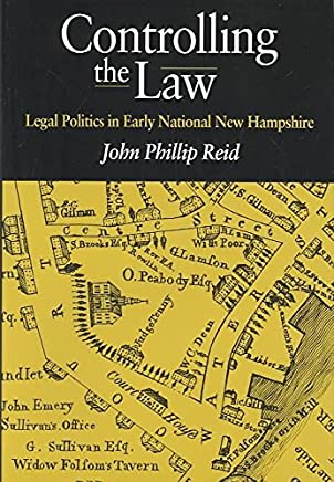 [(Controlling the Law : Legal Politics in Early National New Hampshire)] [By (author) John Phillip Reid] published on (February, 2004)
