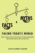 Facts & Myths Facing Today's World: Paints a realistic picture on the key topics of today; including Global Warming, DNA-G...