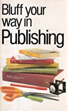Bluff Your Way in Publishing (Bluffer Guides)