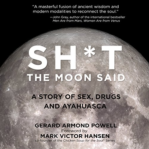Sh*t the Moon Said: A Story of Sex, Drugs, and Ayahuasca audiobook cover art
