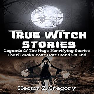 True Witch Stories: Legends of the Hags: Horrifying Stories That'll Make Your Hair Stand on End audiobook cover art