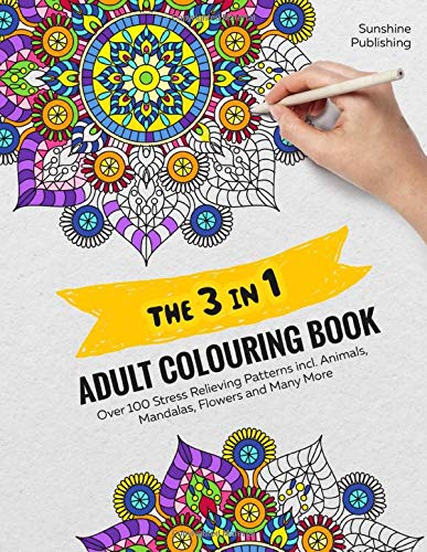 THE 3 IN 1 ADULT COLOURING BOOK: Over 100 Stress Relieving Patterns incl. Animals, Mandalas, Flowers and Many More