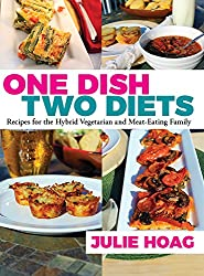 One Dish Two Diets Recipes for the Hybrid Vegetarian and Meat-Eating Family
