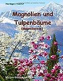 Magnolien und Tulpenbäume: Magnoliaceae