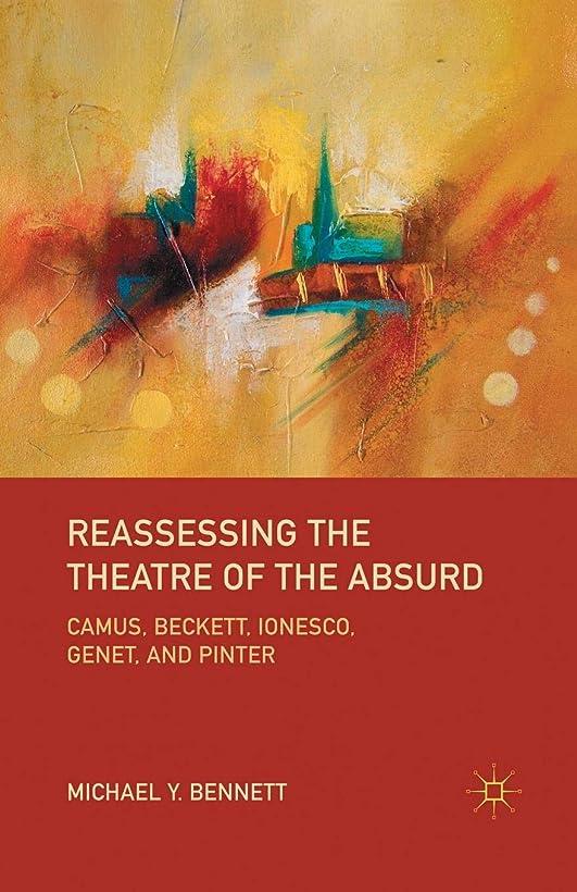 メンバー豊かにする試みるReassessing the Theatre of the Absurd: Camus, Beckett, Ionesco, Genet, and Pinter