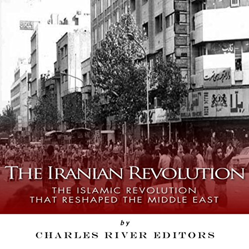 Couverture de The Iranian Revolution: The Islamic Revolution That Reshaped the Middle East