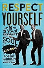 Respect Yourself: Stax Records and the Soul Explosion by Robert Gordon (2014-01-16)