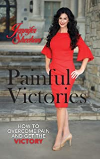 Painful Victories: How to Overcome Pain and Get The Victory