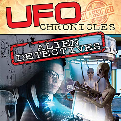 UFO Chronicles: Alien Detectives audiobook cover art