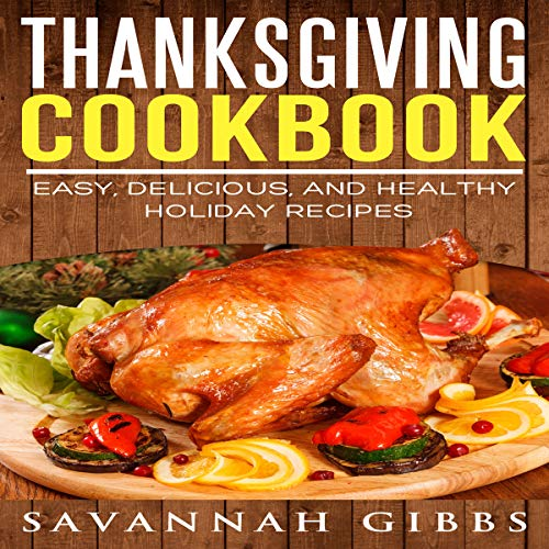 Thanksgiving Cookbook: Easy, Delicious, and Healthy Holiday Recipes audiobook cover art