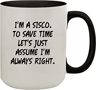 I`m A Sisco. To Save Time Let`s Just Assume I`m Always Right. - 15oz Colored Inner & Handle Ceramic Coffee Mug, Black