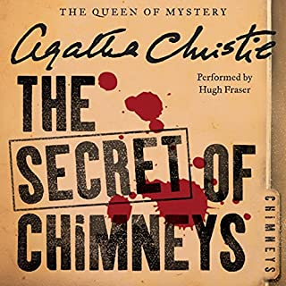The Secret of Chimneys                   By:                                                                                                                                 Agatha Christie                               Narrated by:                                                                                                                                 Hugh Fraser                      Length: 7 hrs and 48 mins     1,094 ratings     Overall 4.4