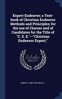 Expert Endeavor; a Text-book of Christian Endeavor Methods and Principles; for the use of Classes and of Candidates for the Title of