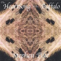 Heartsong of the Buffalo by Stephen Pike (2005-07-06)