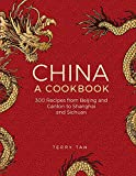 Image of China: A Cookbook: 300 Classic Recipes From Beijing And Canton, To Shanghai And Sichuan