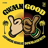 GWAAN GOOD-JAPANESE REGGAE DOWNLOAD HITS-
