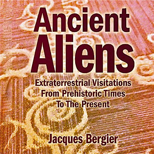 Ancient Aliens: Extraterrestrial Visitations from Prehistoric Times to the Present audiobook cover art