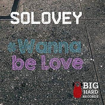 Wanna Be Love