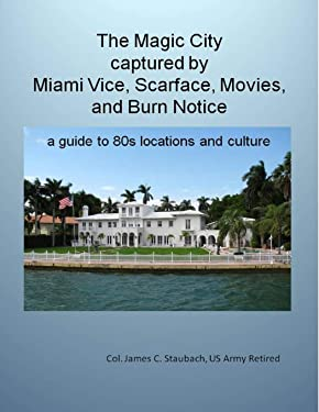 The Magic City Captured by Miami Vice, Scarface, Movies, and Burn Notice a guide to 80s Locations and Culture