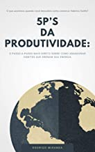 5P's da Produtividade: O Passo-a-Passo Mais Direto Sobre Como Abandonar Hábitos Que Drenam Sua Energia