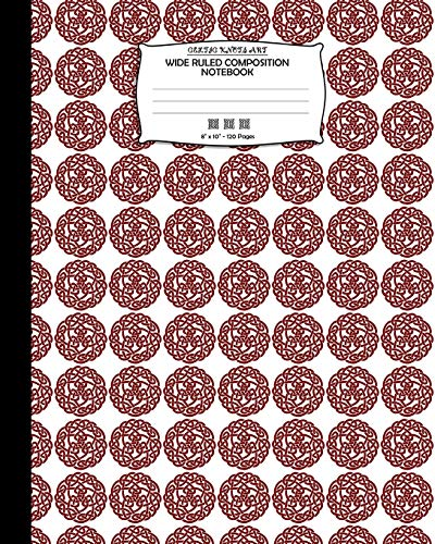 Celtic Knots Art, Wide Ruled Composition Notebook. 8'x 10'. 120 Pages: Celtic Knots Wide Ruled Journal Paper. Round Red Maroon Celtic Knob Pattern Cover.