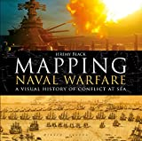 Mapping Naval Warfare: A visual history of conflict at sea (English Edition)