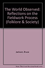 The World Observed: Reflections on the Fieldwork Process (Folklore and Society)