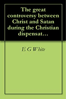 The great controversy between Christ and Satan during the Christian dispensation ([1888])