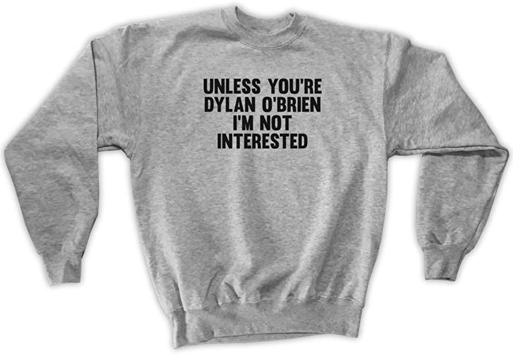Unless Youre Dylan OBrien Im Not Interested Sweatshirt Hommes Unisex Outsider