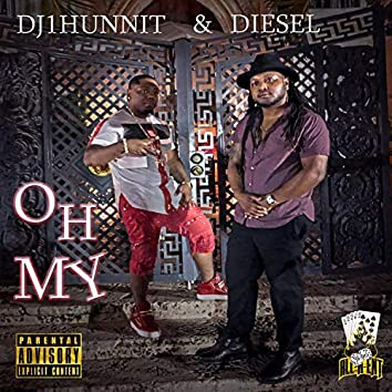Oh My (feat. King Diesel)