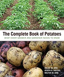 The Complete Book of Potatoes: What Every Grower and Gardener Needs to Know Hardcover � March 30, 2011