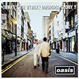 (What's The Story) Morning Glory? - Remastered