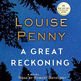 A Great Reckoning     A Novel              By:                                                                                                                                 Louise Penny                               Narrated by:                                                                                                                                 Robert Bathurst                      Length: 13 hrs and 32 mins     5,238 ratings     Overall 4.7