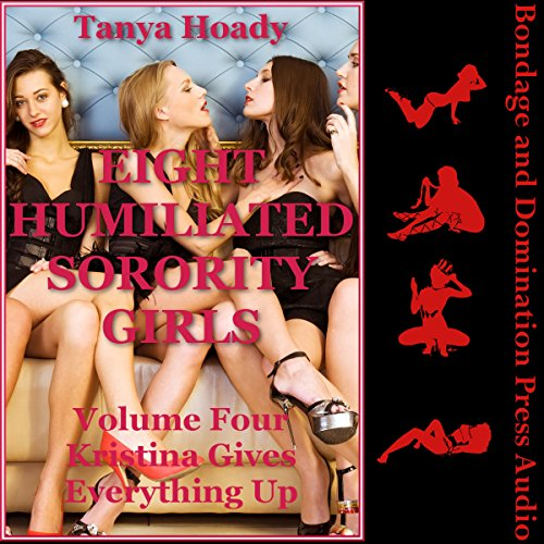 Kristina Gives Everything Up     Eight Humiliated Sorority Girls, Book 4              By:                                                                                                                                 Tanya Hoady                               Narrated by:                                                                                                                                 Tracie McCall                      Length: 16 mins     Not rated yet     Overall 0.0