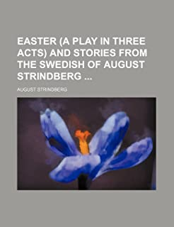 Easter (a Play in Three Acts) and Stories from the Swedish of August Strindberg